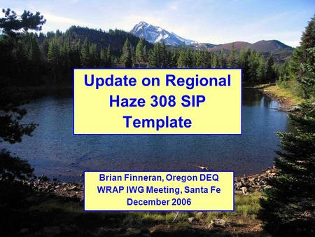 1 Brian Finneran, Oregon DEQ WRAP IWG Meeting, Santa Fe December 2006 Update on Regional Haze 308 SIP Template.