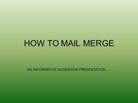 HOW TO MAIL MERGE AN INFORMATIVE SLIDESHOW PRESENTATION…..