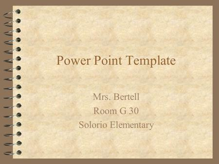 Power Point Template Mrs. Bertell Room G 30 Solorio Elementary.