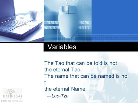 ©2003 Hal Helms, Inc. Variables The Tao that can be told is not the eternal Tao. The name that can be named is no t the eternal Name. —Lao-Tzu.