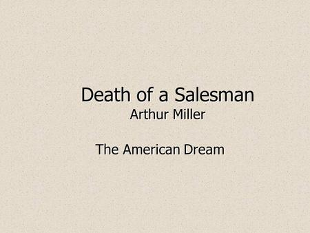 American dream ideology in death of a salesman by arthur miller
