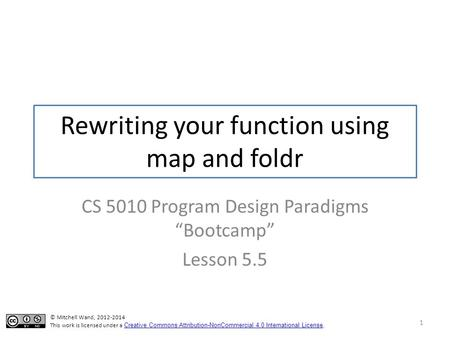 "Rewriting your function using map and foldr CS 5010 Program Design Paradigms ""Bootcamp"" Lesson 5.5 1 TexPoint fonts used in EMF. Read the TexPoint manual."