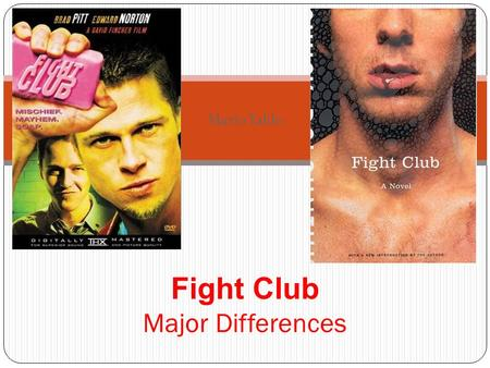 Mario Yaldo Fight Club Major Differences.  In the book: The narrator meets Tyler Durden on a beach where Tyler is making a hand out of wood. (page 32)