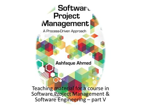 Teaching material for a course in Software Project Management & Software Engineering – part V.