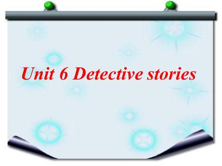 Unit 6 Detective stories. Period 1 Welcome to the unit.