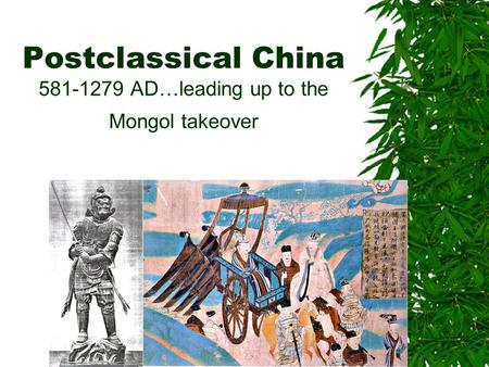 Postclassical China 581-1279 AD…leading up to the Mongol takeover.