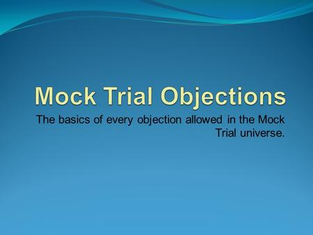 The basics of every objection allowed in the Mock Trial universe.