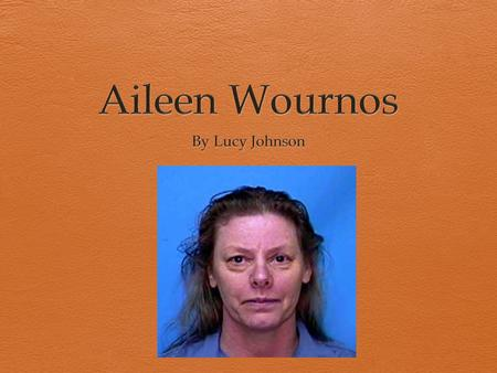 Aileen Wournos By Lucy Johnson.