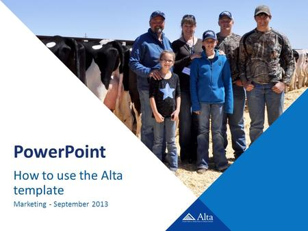 PowerPoint How to use the Alta template Marketing - September 2013.
