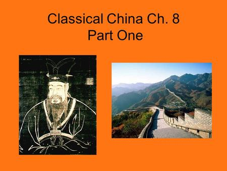 Classical China Ch. 8 Part One. Dynasties of Classical China Zhou – 1122 B.C.E. – 256 B.C.E. –Period of Warring States 403 B.C.E. – 221 B.C.E. Qin – 221.