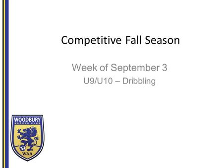 Competitive Fall Season Week of September 3 U9/U10 – Dribbling.