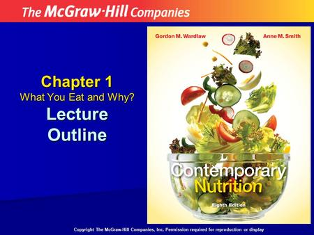 Chapter 1 What You Eat and Why? Lecture Outline Copyright The McGraw-Hill Companies, Inc. Permission required for reproduction or display.
