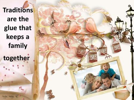 Traditions are the glue that keeps a family together.