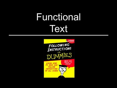 "Functional Text. What is ""functional text?"" Instruction manuals Recipes Lists of facts (ex: nutrition facts) Table of contents Index Directions That is."