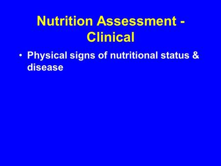 Nutrition Assessment - Clinical Physical signs of nutritional status & disease.
