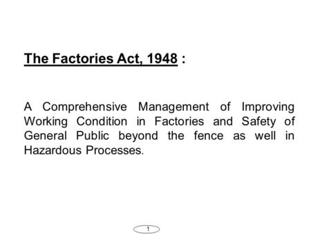 1 The Factories Act, 1948 : A Comprehensive Management of Improving Working Condition <strong>in</strong> Factories and Safety of General Public beyond the fence as well.
