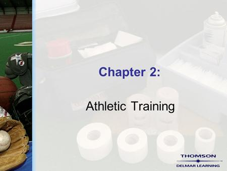 Chapter 2: Athletic Training. Copyright ©2004 by Thomson Delmar Learning. ALL RIGHTS RESERVED. 2 Athletic Training  The rendering of specialized care.