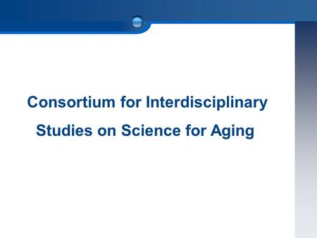 Consortium for Interdisciplinary Studies on Science for Aging.
