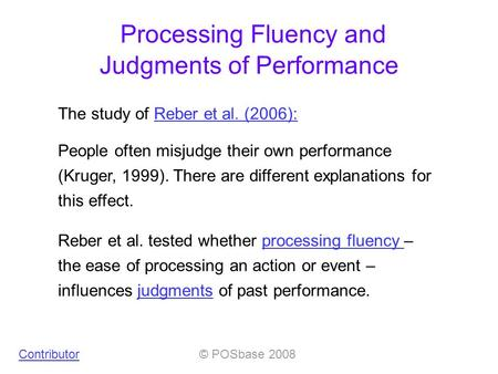 The study of Reber et al. (2006):Reber et al. (2006): © POSbase 2008Contributor People often misjudge their own performance (Kruger, 1999). There are different.