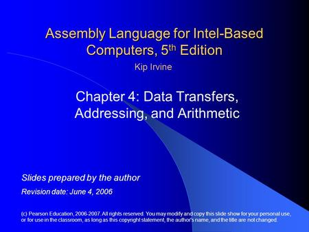 Assembly <strong>Language</strong> for Intel-Based <strong>Computers</strong>, 5 th Edition Chapter 4: Data Transfers, Addressing, and Arithmetic (c) Pearson Education, 2006-2007. All rights.