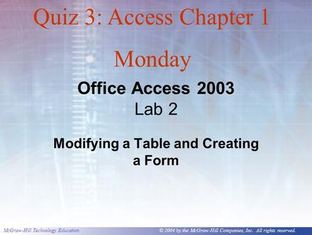 McGraw-Hill Technology Education © 2004 by the McGraw-Hill Companies, Inc. All rights reserved. Office Access 2003 Lab 2 Modifying a Table and Creating.