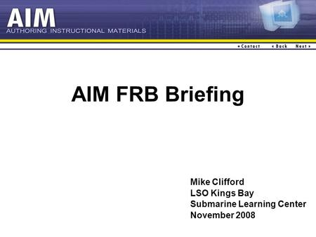 AIM FRB Briefing Mike Clifford LSO Kings Bay Submarine Learning Center November 2008.