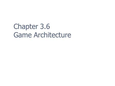 Chapter 3.6 Game Architecture. 2 Overall Architecture The code for modern games is highly complex (can easily exceed 1M LOC) The larger your program,
