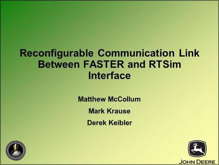 Reconfigurable Communication Link Between FASTER and RTSim Interface Matthew McCollum Mark Krause Derek Keibler.