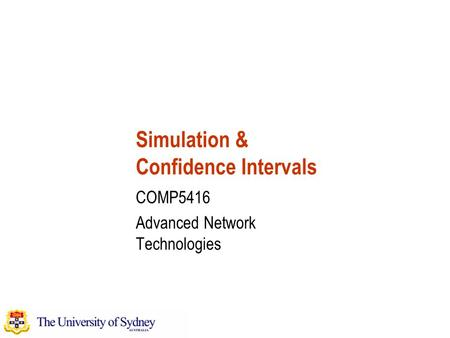 Simulation & Confidence Intervals COMP5416 Advanced Network Technologies.