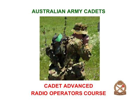 AUSTRALIAN ARMY CADETS CADET ADVANCED RADIO OPERATORS COURSE.
