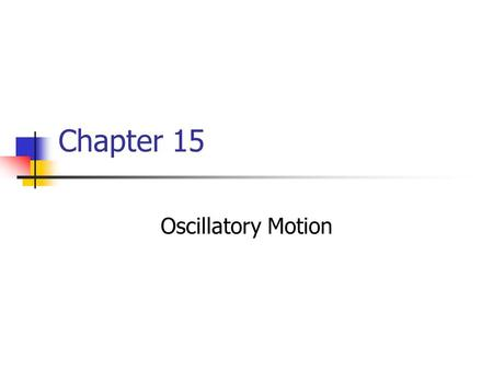 Chapter 15 Oscillatory Motion. Periodic Motion Periodic motion is motion of an object that regularly repeats The object returns to a given position after.