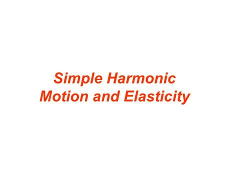 Simple Harmonic Motion and Elasticity. 10.1 The Ideal Spring and Simple Harmonic Motion spring constant Units: N/m.