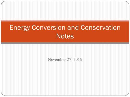 November 27, 2015 Energy Conversion and Conservation Notes.