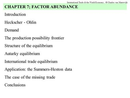 Introduction Heckscher - Ohlin Demand The production possibility frontier Structure of the equilibrium Autarky equilibrium International trade equilibrium.