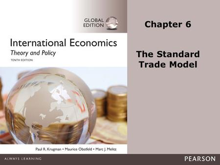 1-1 © Pearson Education Limited 2015. All rights reserved. Chapter 6 The Standard Trade Model.