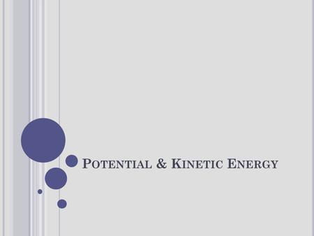 P OTENTIAL & K INETIC E NERGY. An object can store energy as the result of its position. Potential energy is the stored energy of position possessed by.
