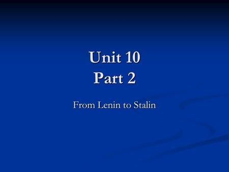 Unit 10 Part 2 From Lenin to Stalin. Post Civil War USSR 1920: Lenin turns his attention to governing The Soviet Union 1920: Lenin turns his attention.
