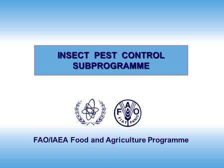 FAO/IAEA Food and Agriculture Programme INSECT PEST CONTROL SUBPROGRAMME.
