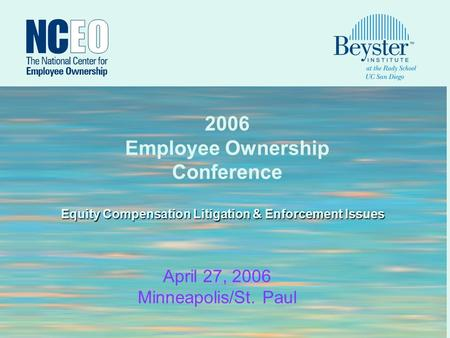 1 2006 Employee Ownership Conference April 27, 2006 Minneapolis/St. Paul Equity Compensation Litigation & Enforcement Issues.