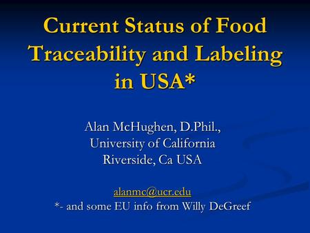 Current Status of Food Traceability and Labeling in USA* Alan McHughen, D.Phil., University of California Riverside, Ca USA *- and some.