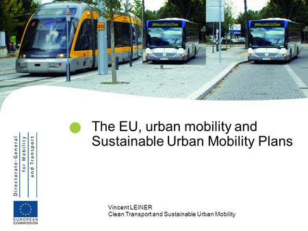 Vincent LEINER Clean Transport and Sustainable Urban Mobility The EU, urban mobility and Sustainable Urban Mobility Plans.