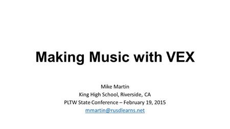 Making Music with VEX Mike Martin King High School, Riverside, CA