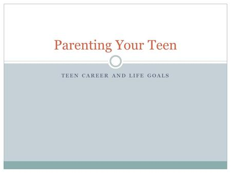 Parenting Your Teen TEEN CAREER AND LIFE GOALS. Objectives What are your Personal Values? What are your Work Skills? What are your Transferrable Skills.