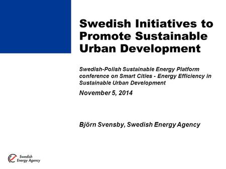 Swedish Initiatives to Promote Sustainable Urban Development Swedish-Polish Sustainable Energy Platform conference on Smart Cities - Energy Efficiency.