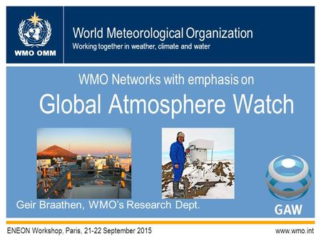 World Meteorological Organization Working together in weather, climate and water WMO OMM ENEON Workshop, Paris, 21-22 September 2015www.wmo.int WMO Networks.