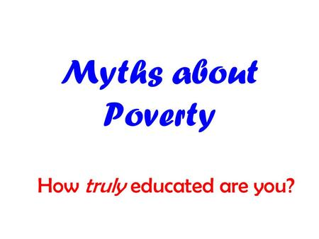 "Myths about Poverty How truly educated are you?. ""Poverty is the failure of the individual. "" Massive increases in unemployment in Canada in recent years."