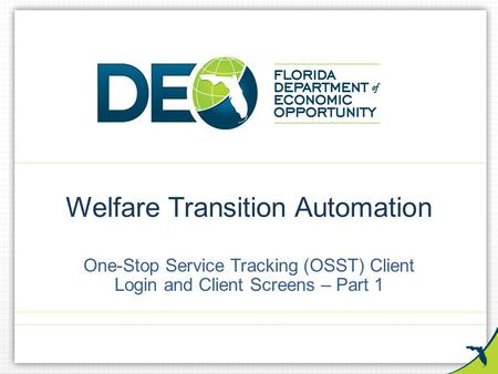 Welfare Transition Automation One-Stop Service Tracking (OSST) Client Login and Client Screens – Part 1.