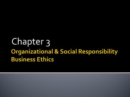 Chapter 3. What is Organizational Responsibility? Organizational responsibility refers to the responsibilities an organization has in order to have an.