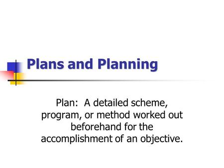 Plans and Planning Plan: A detailed scheme, program, or method worked out beforehand for the accomplishment of an objective.