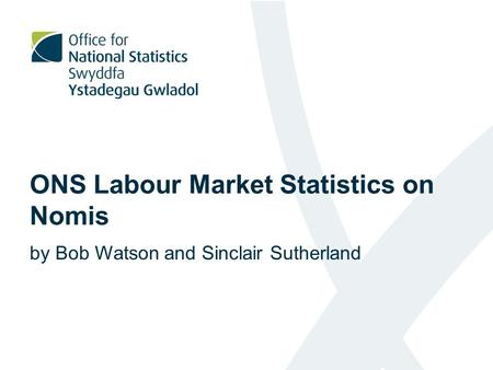ONS Labour Market Statistics on Nomis by Bob Watson and Sinclair Sutherland.